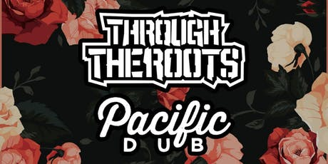 Through The Roots, Pacific Dub, Skunkape, Broskis tickets