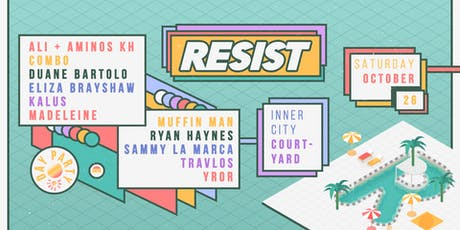 Resist (Day Party) ▬ CBD Courtyard tickets