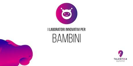 Laboratori Innovativi per Bambini al Talentika Summit biglietti