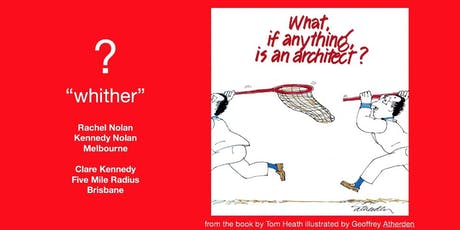 Whither?   -   'What if anything is an Architect' tickets