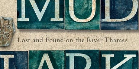 Mudlarking: Lost and Found on the River Thames - A Talk by Lara Maiklem tickets