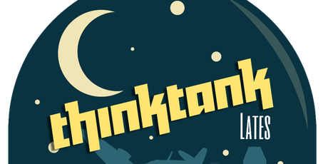 Thinktank Lates  with University of Birmingham tickets