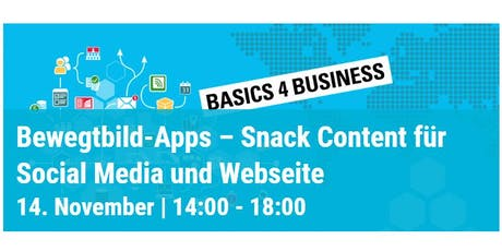 Basics 4 Business:  Bewegtbild-Apps – Snack Content für Social Media... Tickets