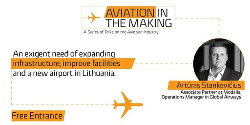 "Artūras Stankevičius: ""An exigent need of expanding infrastructure, improve facilities and a new airport in Lithuania""."