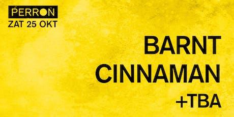 BARNT, CINNAMAN + TBA tickets