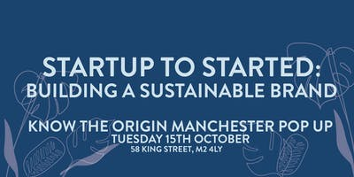 Startup To Started: Building A Sustainable Brand (Know The Origin Panel)