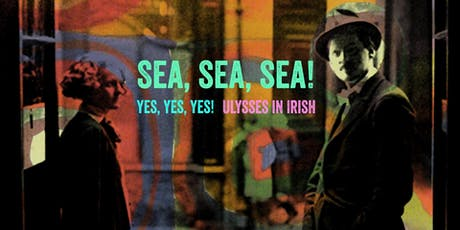 SEA, SEA, SEA! ULYSSES IN IRISH tickets