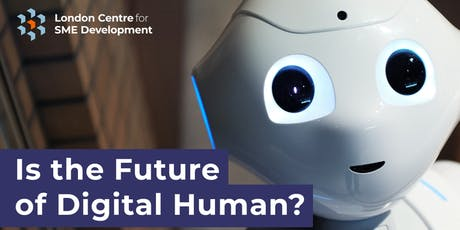 Is the Future of Digital Human?  A  London Centre for SME Development Event tickets