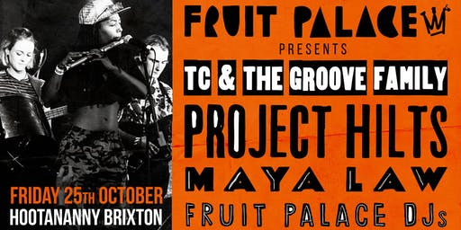 Fruit Palace: TC & The Groove Family, Project Hilts & Maya Law