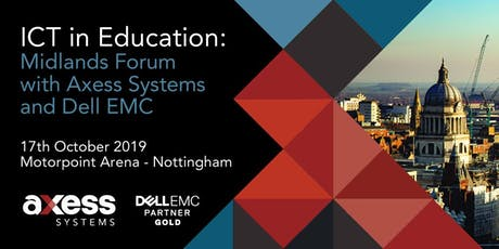 ICT in Education: Midlands Forum with Axess Systems and Dell EMC tickets