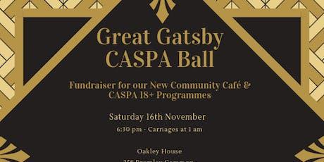 Great Gatsby CASPA Ball - Fundraiser for a New Community Cafe & 18+ Scheme tickets