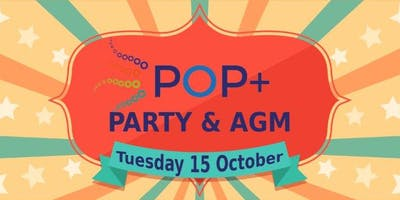 POP+ Party & AGM - Tuesday 15th October 2019