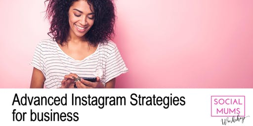 Advanced Instagram Strategies for Business - East Herts