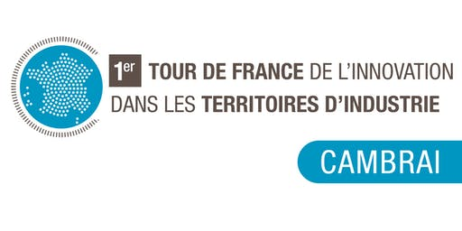 Tour de France de l'Innovation - Cambrai