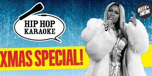 Hip Hop Karaoke CHRISTMAS SPECIAL at The Queen of Hoxton