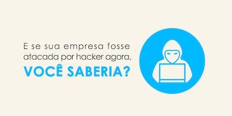 E se sua empresa fosse atacada por hacker agora, você saberia? ingressos