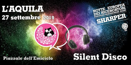 Silent Disco - Sharper L'Aquila 2019 biglietti