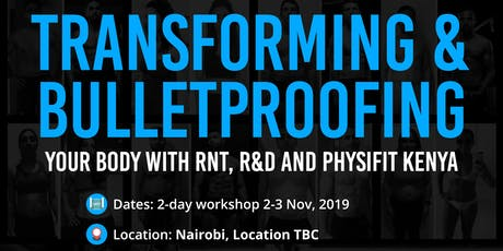 Transforming & Bulletproofing Your Body with RNT, R&D and Physifit Kenya tickets
