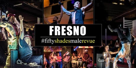 Fifty Shades Male Revue Fresno tickets