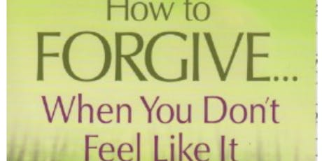 How to Forgive... When You Don't Feel Like It! tickets