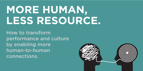 FREE WEBINAR | More Human, Less Resource: How to Transform Performance and Culture by Enabling More Human-to-Human Connections tickets