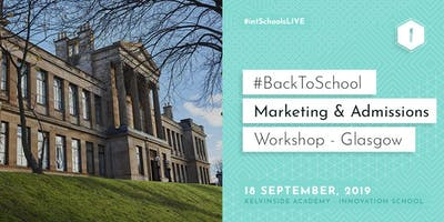 #BackToSchool Marketing & Admissions Workshop (Glasgow)