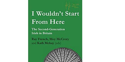 'I Wouldn't Start From Here: The Second Generation Irish in Britain'