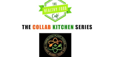 The Healthy Food Cafe presents The Collab Kitchen Event Series tickets