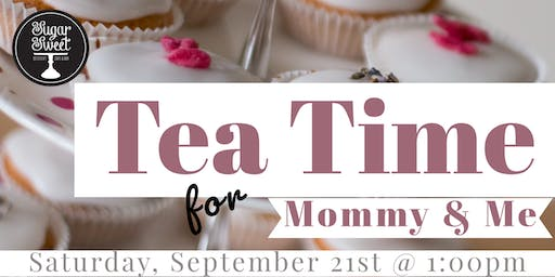 Tea Time  for Mommy & Me