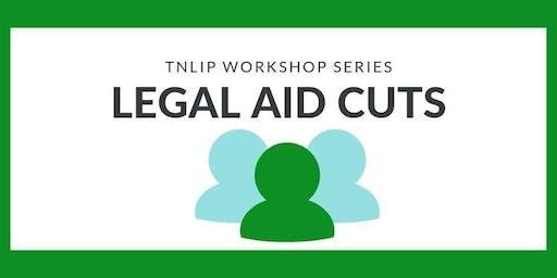 TNLIP Workshop Series:Legal Aid Cuts