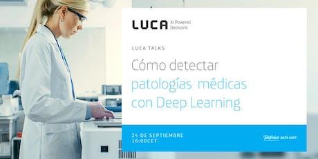 LUCA Talk: Cómo detectar patologías médicas con Deep Learning entradas