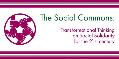 The Social Commons: Transformational Thinking on Social Solidarity for the 21st Century — Public Lecture & Panel Discussion tickets