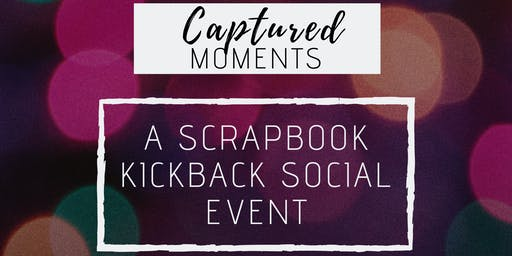 Captured Moments - A Scrapbook Kickback Social Event