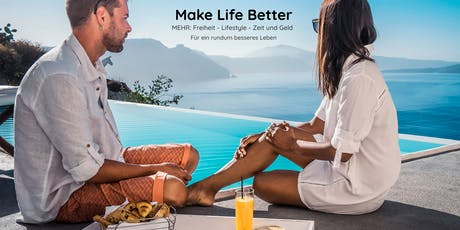DAS MAKE LIFE BETTER EVENT- Wie auch Sie Ihr Leben mit unserem Konzept verbessern können Tickets