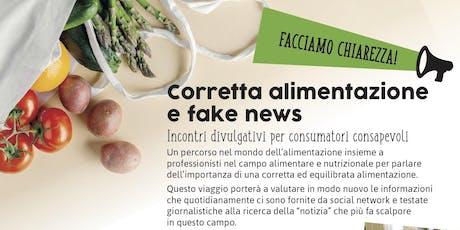 Facciamo chiarezza.! Corretta alimentazione e fake news. biglietti