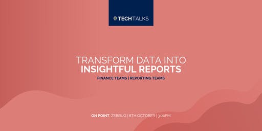 Tech Talks - Transform Data Into Insightful Reports