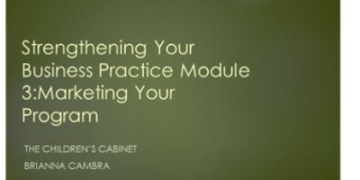 Strengthening Your Business Practices Module 3 : Marketing Your Program