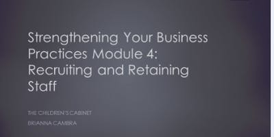 Strengthening Your Business Practices Module 4 : Recruiting & Retaining Staff