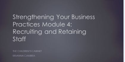 Strengthening Your Business Practices Module IV : Recruiting & Retaining Staff