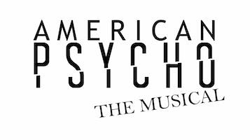 """American Psycho: The Musical"""