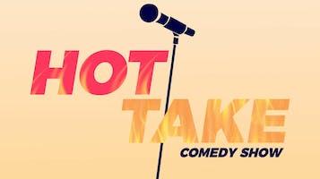 """Hot Take Comedy Show"""
