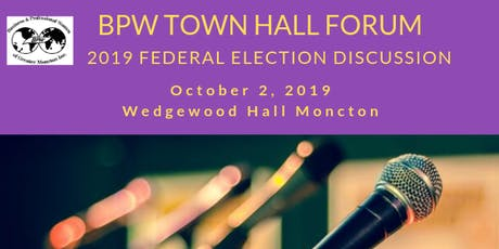 BPW Greater Moncton October Meeting - Federal Election 2019 Town Hall Forum tickets