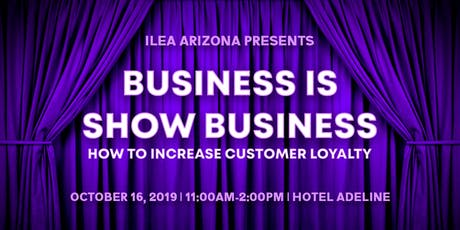Business is Show Business:  How to Increase Customer Loyalty tickets