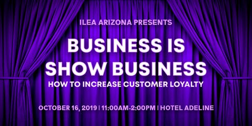 Business is Show Business:  How to Increase Customer Loyalty