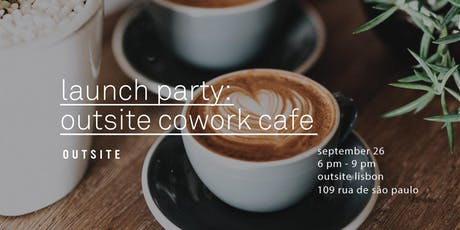 Outsite Cowork Cafe Launch Party  bilhetes