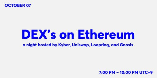 DEX's on Ethereum, a night hosted by Kyber, Uniswap, Loopring, and Gnosis