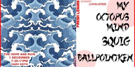 Fresh Lenin's presents  Cephalopods: My Octopus Mind / Squig / BallPointKen tickets