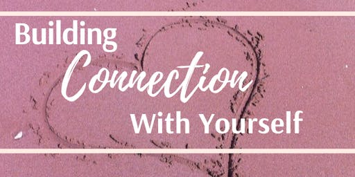 Building CONNECTION Within Yourself