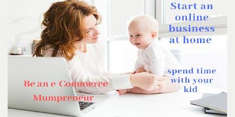 Work from Home. Be an E-commerce Mumpreneur. tickets