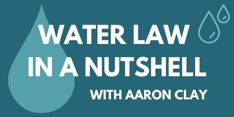 Water Law in a Nutshell with Aaron Clay tickets